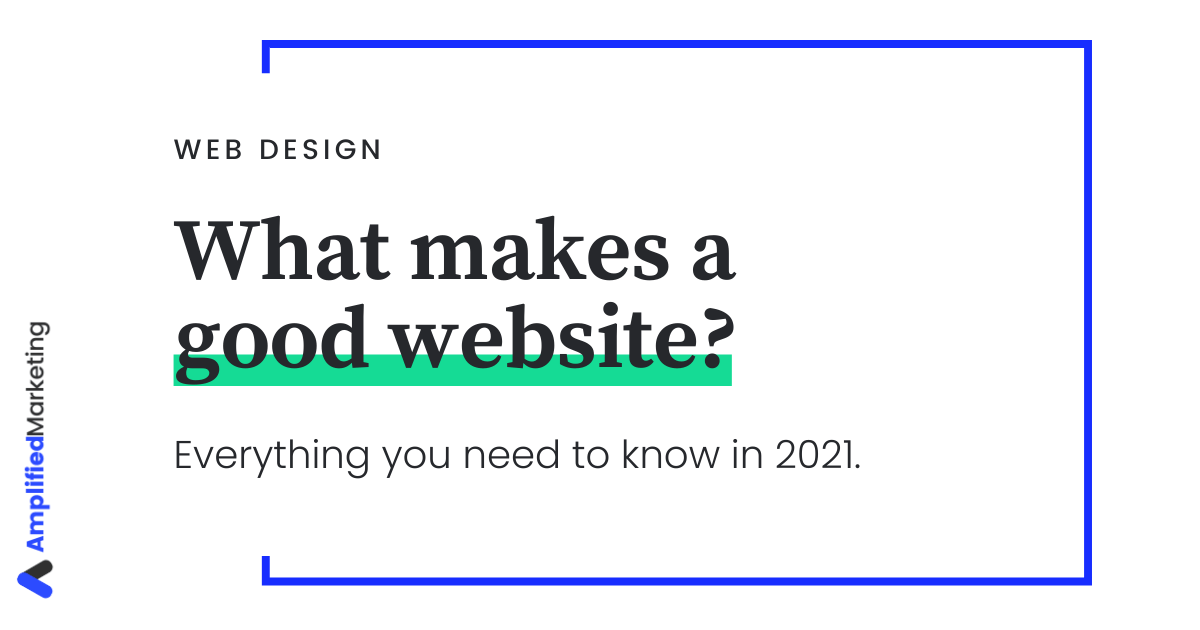 What makes a good website in 2021? This is your guide.