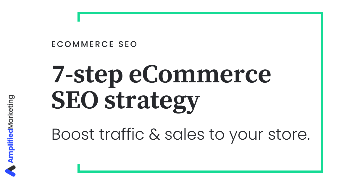 eCommerce SEO Strategy - 7 simple steps for more traffic and sales